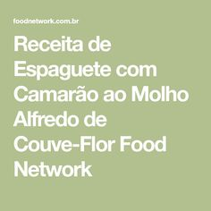 Receita de Espaguete com Camarão ao Molho Alfredo de Couve-Flor Food Network Molho Alfredo, Food Network Recipes, Spaghetti Recipes, Cauliflowers, Noodle