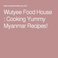 Wutyee Food House : Cooking Yummy Myanmar Recipes!
