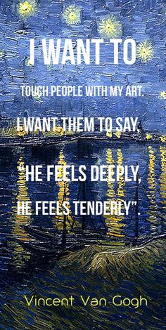 """I want to touch people with my art. I want them to say, """"he feels deeply, he f… – Van Gogh Vincent Van Gogh, Arte Van Gogh, Van Gogh Art, Van Gogh Wallpaper, Van Gogh Pinturas, Van Gogh Quotes, Jolie Phrase, Painted Vans, Artist Quotes"""