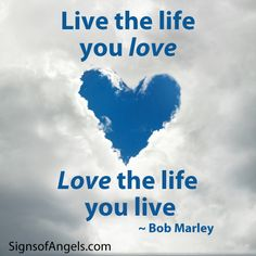 Live the life you love. Love the life you live. Best Quotes, Life Quotes, Angel Quotes, The Life, Bob Marley, Inspire Me, Quotations, All About Time, Meant To Be