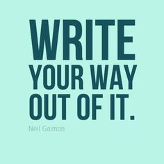 Write your way out if it