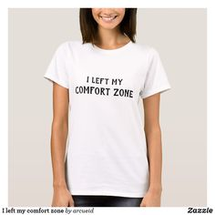 I left my comfort zone T-Shirt