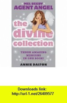 The Divine Collection Three Amazing Missions In One Book! (Mel Beeby Agent Angel) (9780007190744) Annie Dalton , ISBN-10: 0007190743  , ISBN-13: 978-0007190744 ,  , tutorials , pdf , ebook , torrent , downloads , rapidshare , filesonic , hotfile , megaupload , fileserve