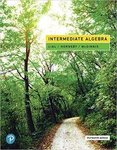 Intermediate Algebra 13th Edition by Margaret L. Lial ISBN-10: 0134895983, 0134896408, 0134896734, 0134896718 ISBN-13: 9780134895987, 9780134896403, 9780134896731, 9780134896717