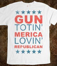 Gun Totin' Merica Lovin' Republican