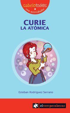 Título: Curie la atómica Autora: Esteban Rodríguez Serrano
