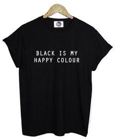 black is my happy color T SHIRT womens mens ladies boys girl tee top hipster tumblr grunge fun swag dope punk goth homies fashion paris by MLSHOPSS on Etsy https://www.etsy.com/listing/250131711/black-is-my-happy-color-t-shirt-womens