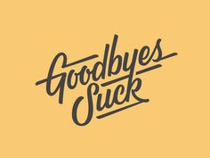 Cleaned up Goodbyes suck tshirt design