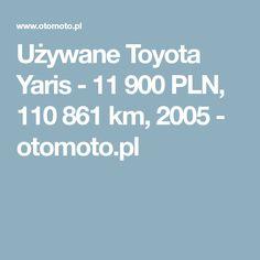 Używane Toyota Yaris - 11 900 PLN, 110 861 km, 2005  - otomoto.pl