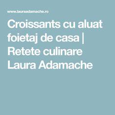 Croissants cu aluat foietaj de casa | Retete culinare Laura Adamache