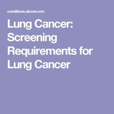 Lung Cancer: Screening Requirements for Lung Cancer