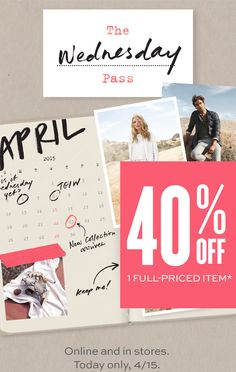 THE Wednesday PASS | 40% OFF 1 FULL-PRICED ITEM* | Online and in stores. Today only, 4/15.