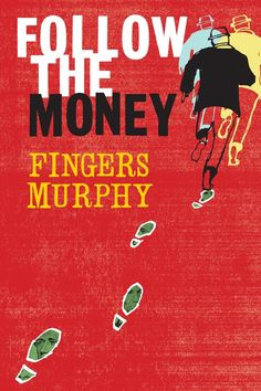 Follow the Money by Fingers Murphy