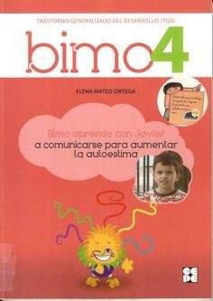 Bimo aprende con Javier a comunicarse para aumentar la autoestima : [trastorno genralizado del desarrollo (TGD)] / Elena Mateo Ortega http://absysnetweb.bbtk.ull.es/cgi-bin/abnetopac01?TITN=525710