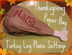 Paper bag turkey leg place settings: MATERIALS = paper lunch bags, white/tan construction paper, scissors, glue stick, plastic bags. TO MAKE = cut out heart shapes & strips on construction paper to make turkey legs; write guest names on the bags; cut end of bag to give it a fun edge; stuff with 1-2 plastic bags