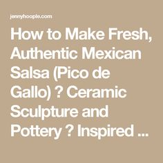 How to Make Fresh, Authentic Mexican Salsa (Pico de Gallo) ⋆ Ceramic Sculpture and Pottery ⋆ Inspired By Nature