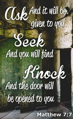 Ask, and it will be given to you. Seek, and you will find. Knock, and the door will be opened to you. Matthew 7:7 Verses, Bible Verse, Scripture, Truth, Betrayal Trauma Recovery, Addiction, Healing, Infidelity Recovery, Healing marriage after an affair
