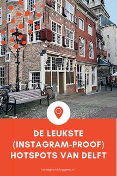 De leukste Instagram-proof hotspots van Delft. De allerleukste plekken van Delft verzamelt in 1 blog - Instagrambloggers