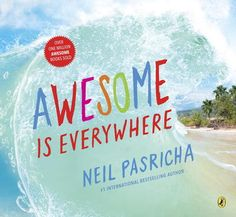 "Read ""Awesome Is Everywhere"" by Neil Pasricha available from Rakuten Kobo. A stunning first picture book from the New York Times bestselling author of The Book of Awesome. Are you ready? 1000 Awesome Things, You Are Awesome, Neil Pasricha, New Books, Good Books, Writing Mini Lessons, Teacher Magazine, Coding For Kids, Grain Of Sand"