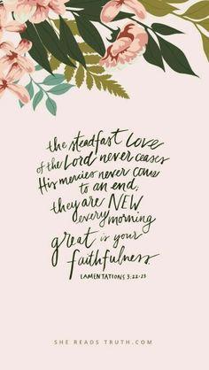 ...les bontés de l'Eternel ne sont pas épuisées, ses compassions ne prennent pas fin;  elles se renouvellent chaque matin. Que ta fidélité est grande! Lamentations 3:22-23