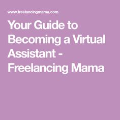 Your Guide to Becoming a Virtual Assistant - Freelancing Mama