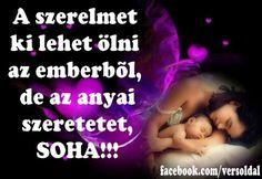 Képes versek és idézetek : A szerelmet ki lehet ölni az emberből, de az anyai...