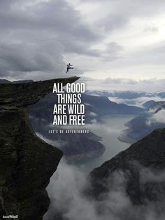 All good things are wild and free - #quote #adventures #nature #travel #explore #wanderlust #live #love #freedom