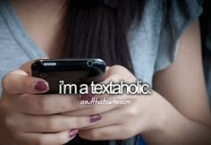 Yeah I'm texting my one BFF right now because she woke me up. I texted my other BFF yesterday and my bgf. I text a lot.