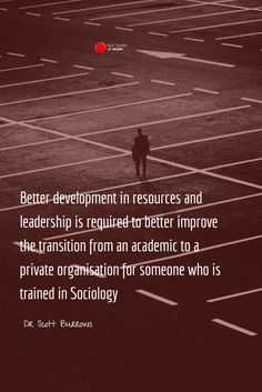 """""""Better development in resources and leadership is required to better improve the transition from an academic to a private organisation for someone who is trained in Sociology."""""""