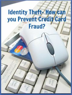 Identity Theft- How can you Prevent Credit Card Fraud?