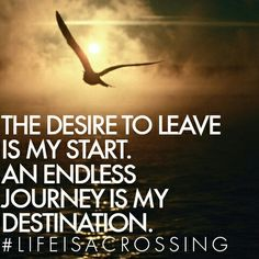 The #desire to #leave is my #start. An #endless #journey is my #destination. #lifeisacrossing #northsails