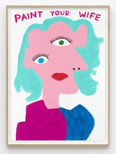 David Shrigley, 'Untitled (Paint your wife)', 2015, Galleri Nicolai Wallner…
