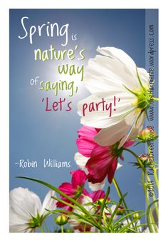 Spring is nature's way of saying, 'Let's party!' - Robin Williams #spring #quotes