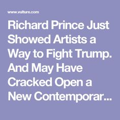 Richard Prince Just Showed Artists a Way to Fight Trump. And May Have Cracked Open a New Contemporary Art Code Too.
