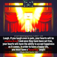 """Laugh. If you laugh even in pain, your hearts will be unlocked! And once they have been set, your hearts will have the ability to accept happiness as it comes. In order to have a happy life, you must have a hearty laugh!"""