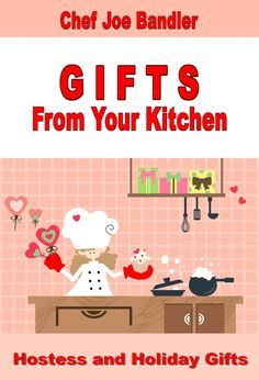 "When you make your own gifts it sends a message to the recipient. It shows that you care enough to spend the time and make an effort. ""Gifts From Your Kitchen"" are gifts from your heart."