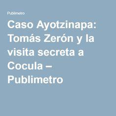 Caso Ayotzinapa: Tomás Zerón y la visita secreta a Cocula – Publimetro