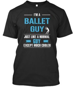 I'm A Ballet Guy Just Like A Normal Guy Except Much Cooler Black T-Shirt Front