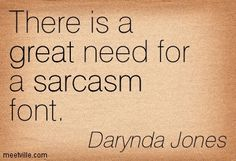 There is a great need for a sarcasm font. Darynda Jones