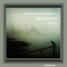 Affirmation without discipline is the beginning of delusion – Jim Rohn