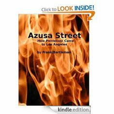 Amazon.com: Azusa Street: How Pentecost Came to Los Angeles eBook: Frank Bartleman: Books