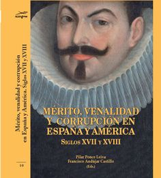 Mérito, venalidad y corrupción en España y América : siglos XVII y XVIII / Pilar Ponce Leiva, Francisco Andújar Castillo (eds.) http://fama.us.es/record=b2713476~S5*spi