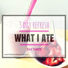 Day 3of the 3 Day Refresh Challenge It's the last day of the 3 Day Refresh! I'll recap the entire program tomorrow and share my results. (Day Two,Day One,Decisionto do the 3 Day Refresh.) My t...