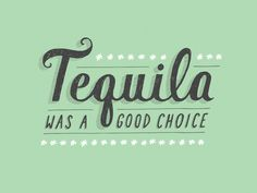 Tequila was a good choice