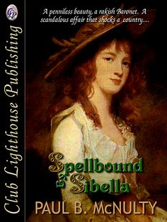 SPELLBOUND BY SIBELLA by Paul B. McNulty (Historical Fiction/Romance) NEW    A A penniless beauty, a rakish Baronet. A scandalous affair that shocks a country. To save her reputation, Irish beauty Sibella Cottle turns to magic in a story based on real events. But how will Sir Harry Lynch-Blosse react when he discovers he's been spellbound?     Buy here;    http://www.clublighthousepublishing.com/productpage.asp?bNumb=342