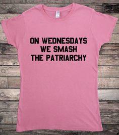 Feminist On Wednesdays We Smash The Patriarchy Feminism Ladies T-Shirt by HallionClothing on Etsy https://www.etsy.com/uk/listing/386021396/feminist-on-wednesdays-we-smash-the