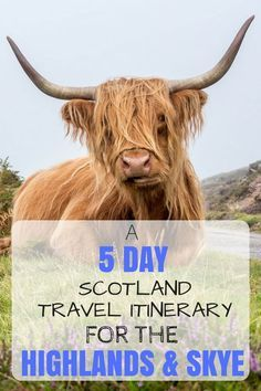 A Five Day Itinerary through Scotland's beautiful Highlands region plus the Isle of Skye