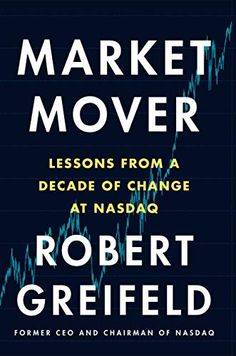 "Read ""Market Mover Lessons from a Decade of Change at Nasdaq"" by Robert Greifeld available from Rakuten Kobo. Former CEO and Chairman of Nasdaq, Robert Greifeld shares stories, insights, and lessons learned from one of the world's. Free Epub Books, Free Books Online, Books To Read Online, Free Kindle Books, Free Ebooks, Reading Online, Ebook Pdf, Audio Books"