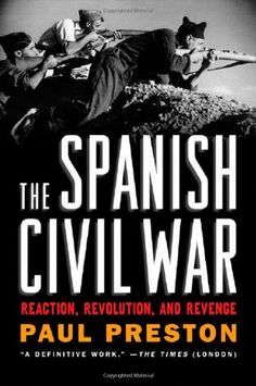 The Spanish Civil War: Reaction, Revolution, and Revenge (Revised and Expanded Edition) by Paul Preston