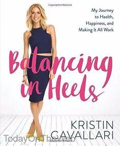 Balancing in Heels My Journey to Health Happiness & Making it all Work Cavallari